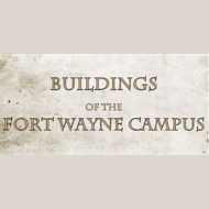 Buildings of the Fort Wayne Campus